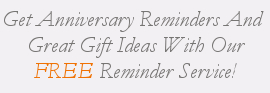 Get Anniversary Reminders And Great Gift Ideas With Our FREE Reminder Service!